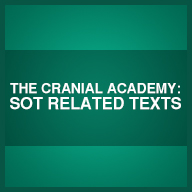 The Cranial Academy: SOT Related Texts